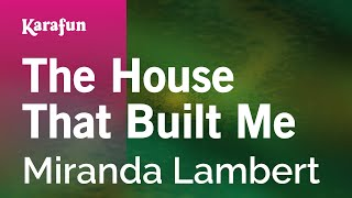 Karaoke The House That Built Me Miranda Lambert