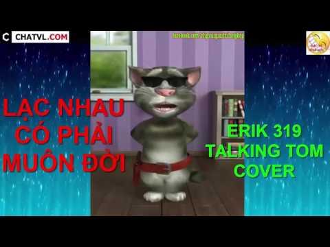 Talking Tom Cover || LẠC NHAU CÓ PHẢI MUÔN ĐỜI - ERIK ST.319