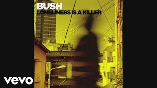 Bush - Loneliness is A Killer
