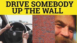 Drive Someone Up The Wall - Idioms - ESL British English Pronunciation