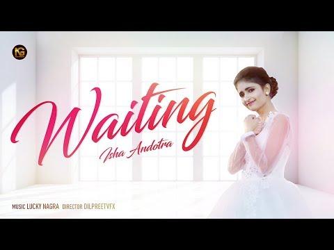 Waiting (Full Video) | Isha Andotra | Feat Ghajini Guru | Lucky Nagra | Latest Punjabi Song 2018