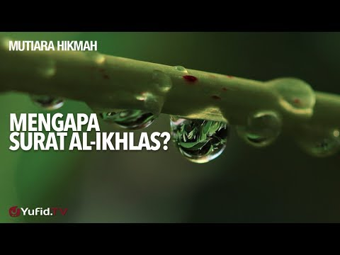 Mutiara Hikmah: Mengapa Surat Al-Ikhlas? - Ustadz Abdurrahman Thoyib, Lc.