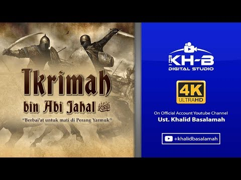 Sirah Sahabat ke 22 -  Ikrimah Bin Abi Jahal Radhiallahu'anhu