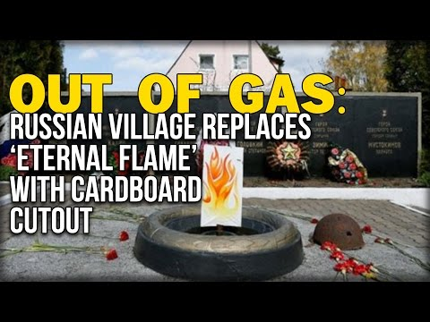 OUT OF GAS: RUSSIAN VILLAGE REPLACES 'ETERNAL FLAME' WITH CARDBOARD CUTOUT