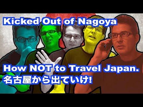 名古屋から出ていけ! Kicked Out of Nagoya & How NOT to Travel in Japan.