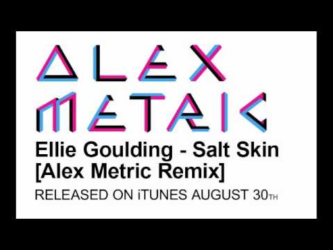 Ellie Goulding - Salt Skin [Alex Metric Remix]