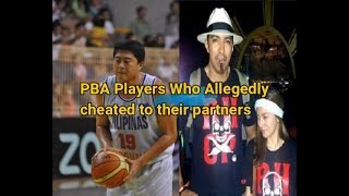 PBA PLAYERS WHO ALLEGEDLY CHEATED ON THEIR PARTNERS