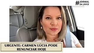 URGENTE: CARMEN LÚCIA PODE RENUNCIAR HOJE. #ResistaCarmenLucia. #JornalDaJoice