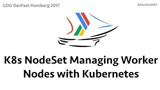 K8s NodeSet Managing Worker Nodes with Kubernetes by Jason Murray - DevFestHH17