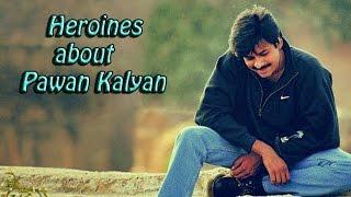 Heroines about Pawan Kalyan