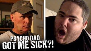 PSYCHO DAD GOT ME SICK!!
