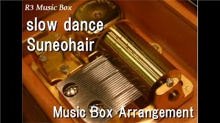 "slow dance/Suneohair [Music Box] (Anime Say ""I love you"". ED)"