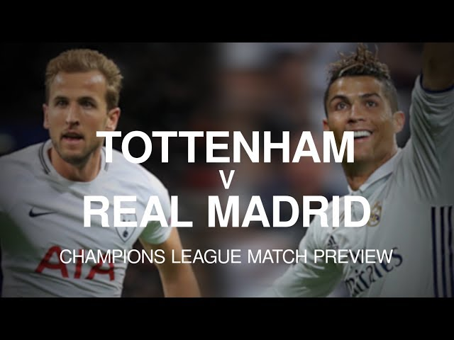 Tottenham v Real Madrid | Champions League Match Preview