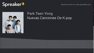 Nuevas Canciones De K-pop (parte 2 de 2, hecho con Spreaker)