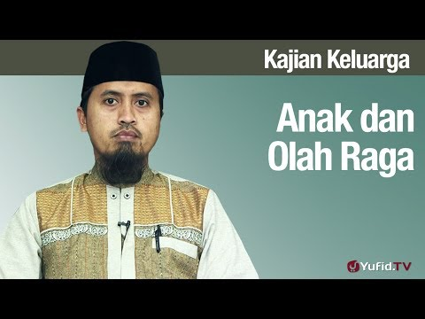 Fiqih Pendidikan Anak: Anak dan Olah Raga - Ustadz Abdullah Zaen, MA