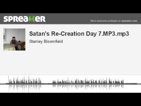 Satan's Re-Creation Day 7.MP3.mp3 (made with Spreaker)