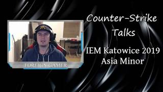 Counter-Strike Talks : IEM Katwoice 2019 Asia Minor