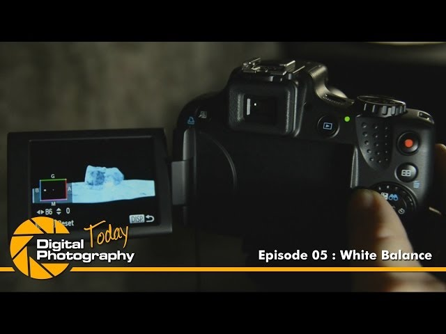 Episode 05 - White Balance [Digital Photography Today]