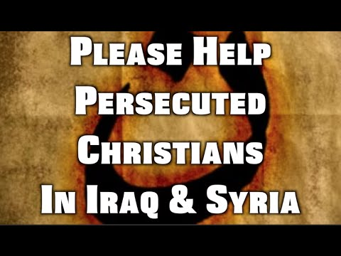Please Help Persecuted Christians in Iraq & Syria