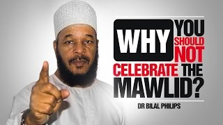 Why You Should Not Celebrate The Mawlid? - Dr Bilal Philips