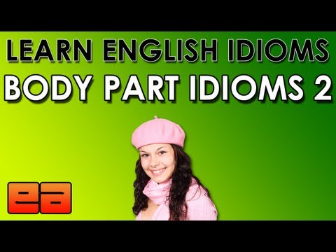 Body Part Idioms – 2 – Learn English Idioms – EnglishAnyone.com