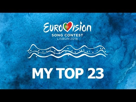 My top 23 - Eurovision Song Contest 2018 LISBON (March 2nd 2018) (new songs 🇳🇱and 🇨🇾)