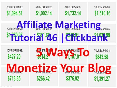 Affiliate Marketing Tutorial 46 | Clickbank | 5 Ways To Monetize Your Blog