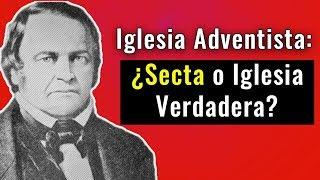 ¿Es la Iglesia Adventista una Secta o una iglesia verdadera?