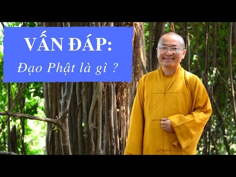 Vấn đáp: Đạo Phật là gì ?