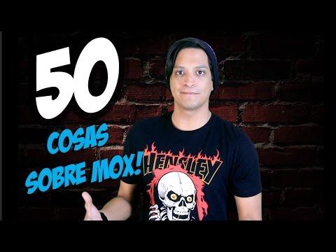50 Cosas Sobre Mox