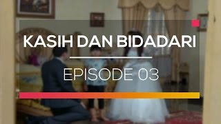 Kasih Dan Bidadari - Episode 03