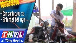 THVL | Chuyện cảnh giác: Dàn cảnh cướp xe, vị khách lạ, sinh nhật bất ngờ, cầu cứu người qua đường