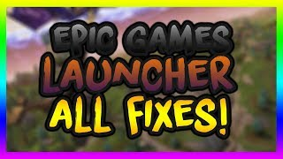How To Fix ALL Bug/Glitches/Errors with the Epic Games Launcher! (November 2018)