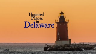 Haunted Places in Delaware