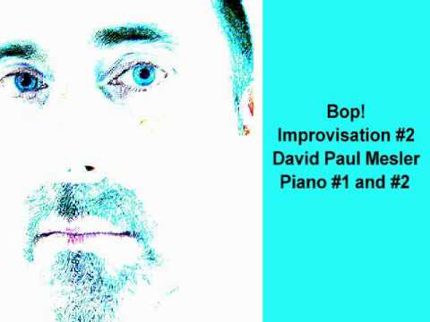 Bop! Session, Improvisation #2 -- David Paul Mesler (piano duo)