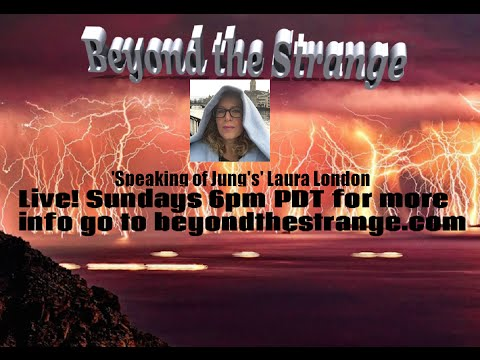 BEYOND THE STRANGE! Ep#25 'Speaking of Jung's' Laura London Live! 01-31-16 Sunday 6pmPDT/9pmEDT