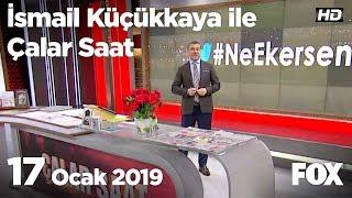 17 Ocak 2019 İsmail Küçükkaya ile Çalar Saat
