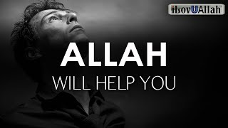 ALLAH WILL HELP YOU OUT OF ANYTHING