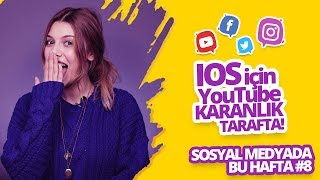YOUTUBE KARANLIK TARAFA GEÇTİ! - Sosyal medyada bu hafta #8
