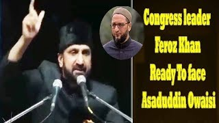 Congress Leader Feroz Khan ready to face Asaduddin Owaisi | PM Modi