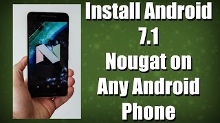 Install Android 7.1 Nougat on Any Phone