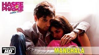 Manchala - Official Song - Hasee Toh Phasee - Parineeti Chopra, Sidharth Malhotra