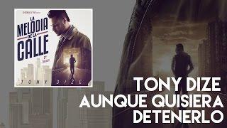 Tony Dize - Aunque Quisiera Detenerlos