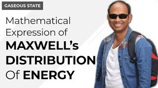 Mathematical expression of Maxwell distribution of energy. - Gaseous State   Physical Chemistry