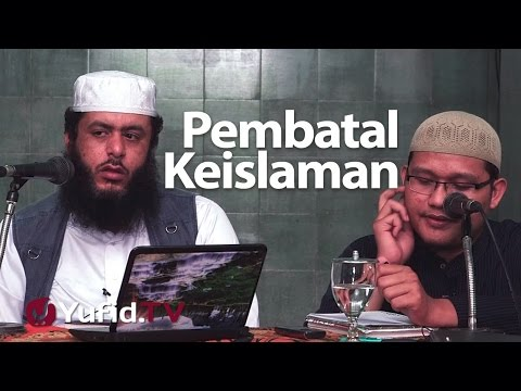 Kajian Islam : Pembatal Keislaman - Syaikh Abu Bakar Al-Baidhony