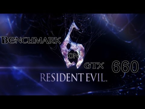 Resident Evil 6 - Benchmark on GTX 660