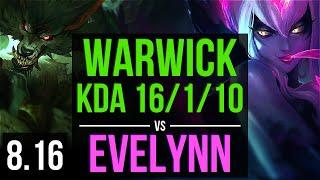 WARWICK vs EVELYNN (JUNGLE) ~ KDA 16/1/10, 600+ games, Legendary ~ Korea Diamond ~ Patch 8.16