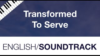 Lord Transform Me Theme Song - Transformed To Serve
