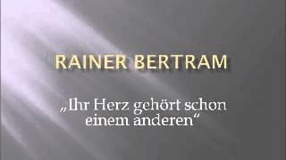 Rainer Bertram - Ihr Herz Gehört Schon Einem Anderen.wmv