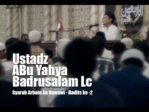 Ustadz Abu Yahya Badrusalam Lc  Syarah Arbain An Nawawi- Hadits Ke 2